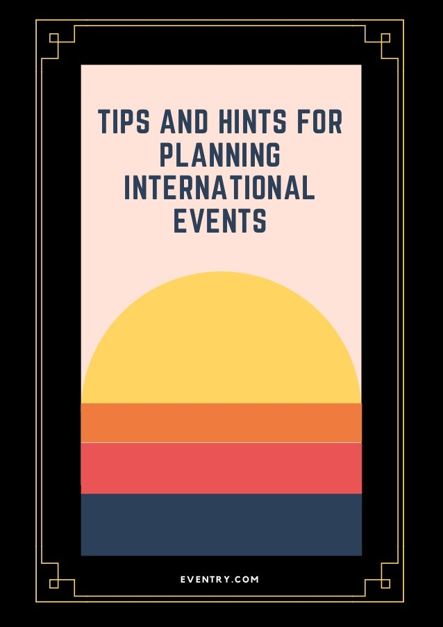 TIPS AND HINTS FOR PLANNING INTERNATIONAL EVENTS EVENTRY.COM