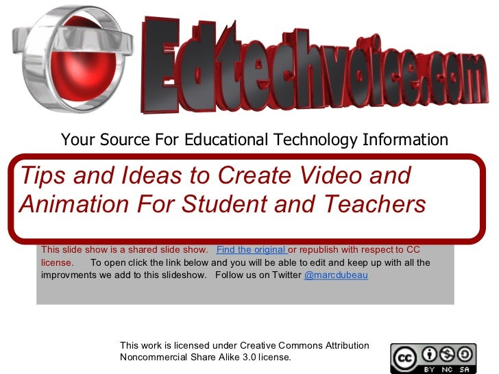 Your Source For Educational Technology InformationTips and Ideas to Create Video andAnimation For Student and Teachers Thi...