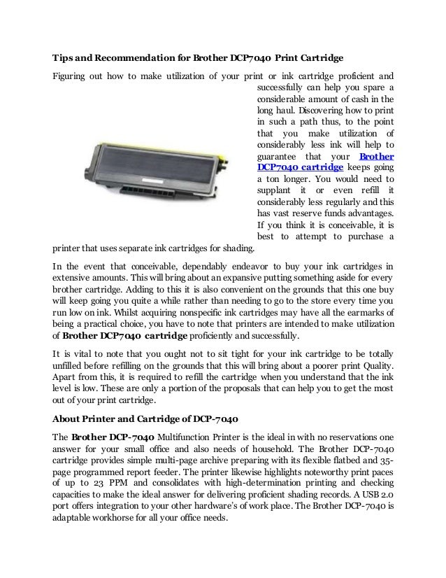Tips and Recommendation for Brother DCP7040 Print Cartridge Figuring out how to make utilization of your print or ink cart...
