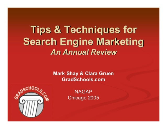 Tips & Techniques forSearch Engine Marketing     An Annual Review     Mark Shay & Clara Gruen        GradSchools.com      ...