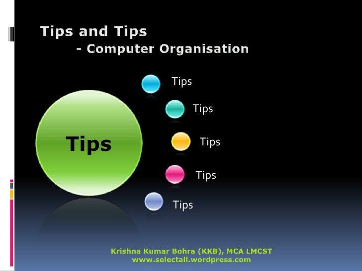 Tips<br />Tips<br />Tips<br />Tips<br />Tips<br />Tips<br />Tips and Tips - Computer Organisation<br />Krishna Kumar Bohra...