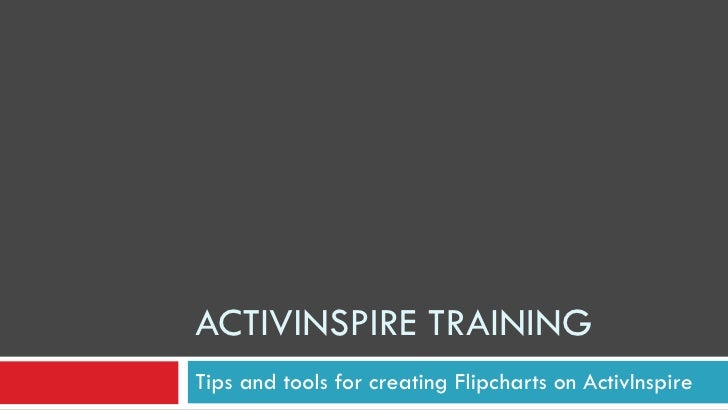 ACTIVINSPIRE TRAINING Tips and tools for creating Flipcharts on ActivInspire