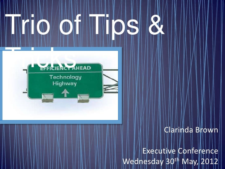 Trio of Tips &Tricks                    Clarinda Brown              Executive Conference          Wednesday 30th May, 2012