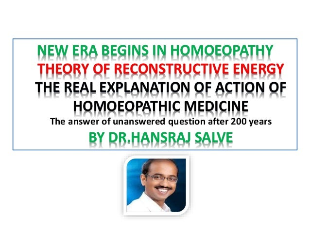 NEW ERA BEGINS IN HOMOEOPATHY THEORY OF RECONSTRUCTIVE ENERGY THE REAL EXPLANATION OF ACTION OF HOMOEOPATHIC MEDICINE The ...