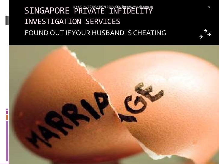 BY SK INVESTIGATION SERVICES http://www.sk.com.sg   1SINGAPORE PRIVATE INFIDELITYINVESTIGATION SERVICESFOUND OUT IF YOUR H...