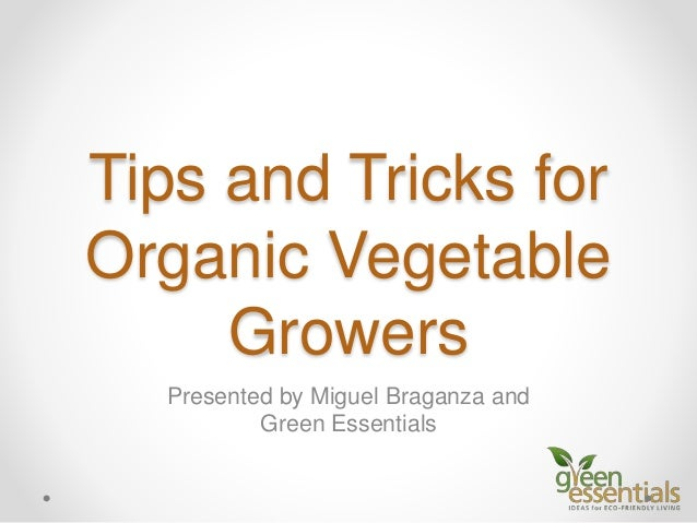 Tips and Tricks for Organic Vegetable Growers Presented by Miguel Braganza and Green Essentials