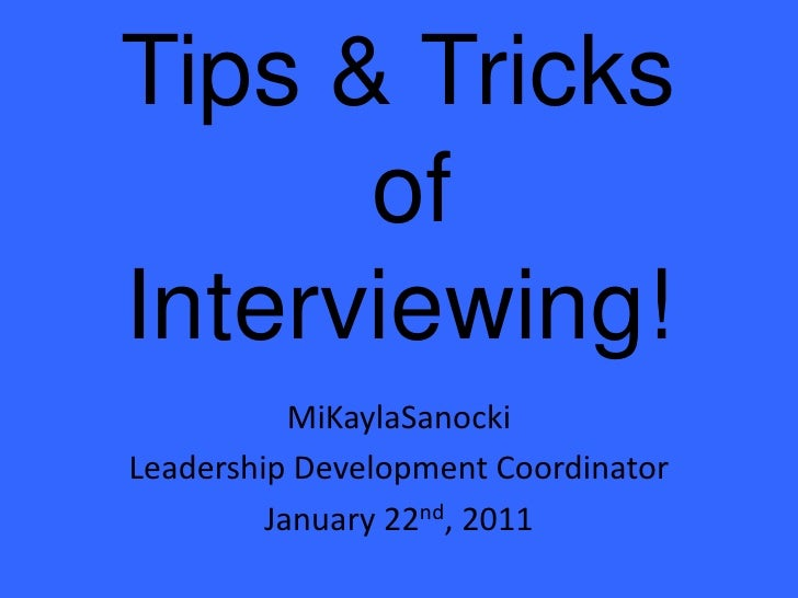 Tips & Tricks of Interviewing!<br />MiKaylaSanocki<br />Leadership Development Coordinator<br />January 22nd, 2011<br />