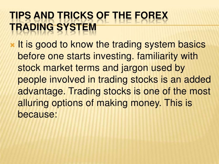 Tips and tricks of the forex trading system<br />It is good to know the trading system basics before one starts investing....
