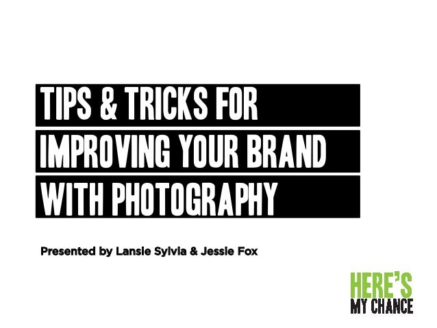 Presented by Lansie Sylvia & Jessie Fox Tips & tricks for Improving your brand with photography