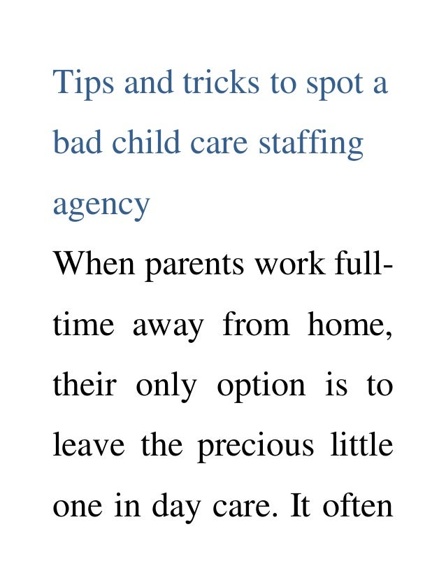 Tips and tricks to spot a bad child care staffing agency When parents work full- time away from home, their only option is...
