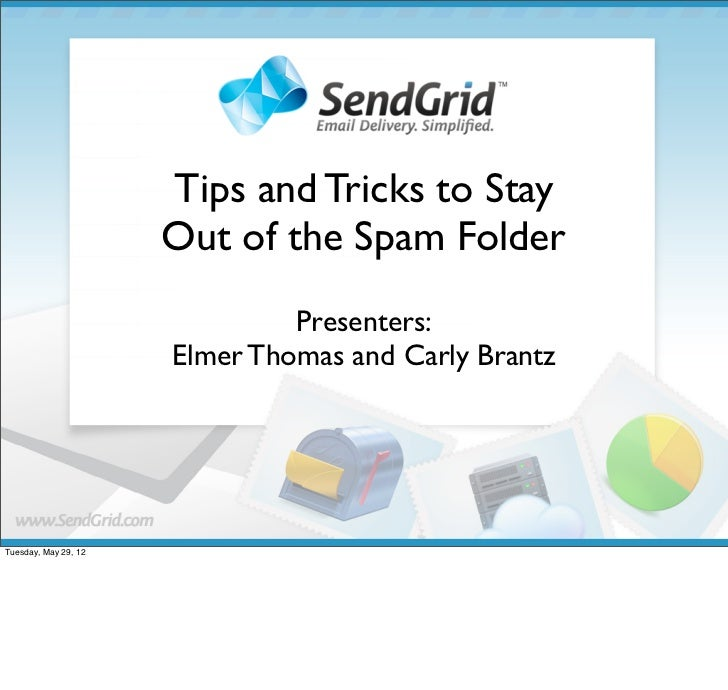 Tips and Tricks to Stay                      Out of the Spam Folder                               Presenters:             ...