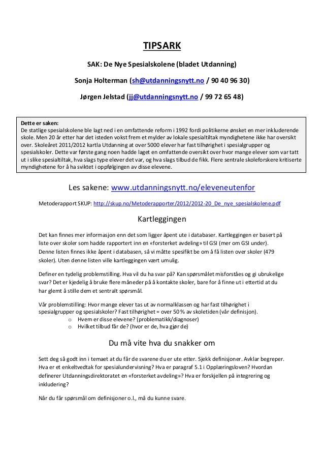 TIPSARK SAK: De Nye Spesialskolene (bladet Utdanning) Sonja Holterman (sh@utdanningsnytt.no / 90 40 96 30) Jørgen Jelstad ...