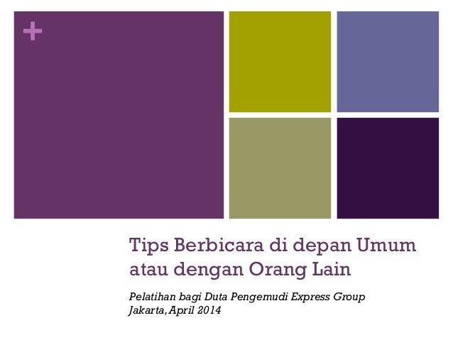 + Tips Berbicara di depan Umum atau dengan Orang Lain Pelatihan bagi Duta Pengemudi Express Group Jakarta,April 2014