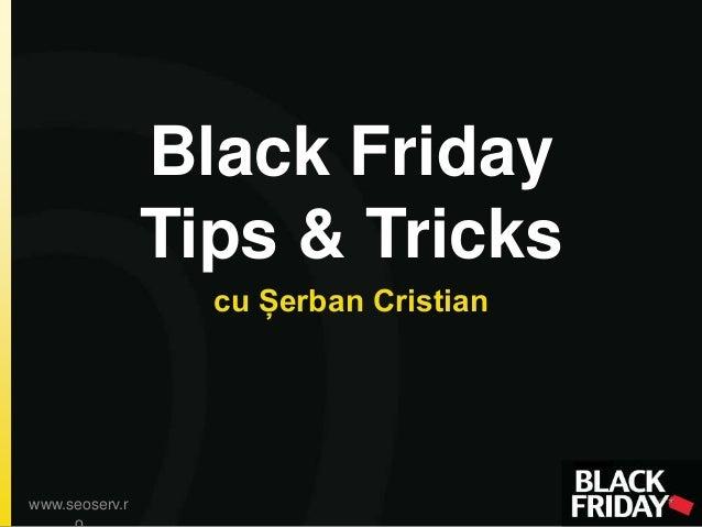 Black Friday Tips & Tricks cu Șerban Cristian www.seoserv.r