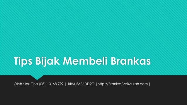 Tips Bijak Membeli Brankas Oleh : Ibu Tina (0811 3168 799 | BBM 5AF6DD2C |http://BrankasBesiMurah.com )