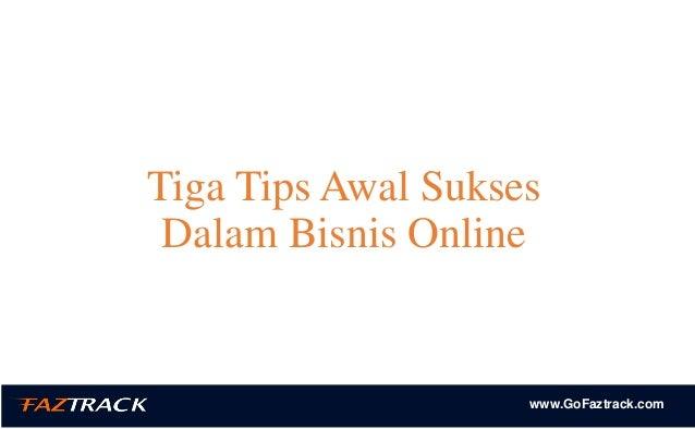 www.GoFaztrack.com Tiga Tips Awal Sukses Dalam Bisnis Online