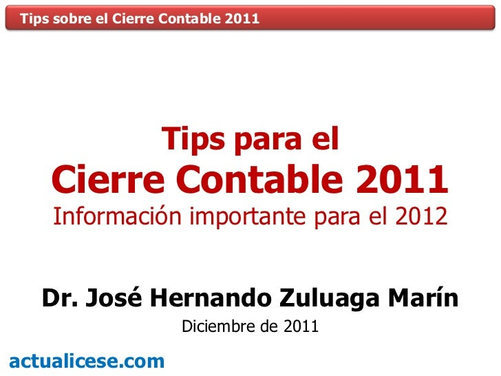 Tips sobre el Cierre Contable 2011                     Tips para el     Cierre Contable 2011     Información importante pa...