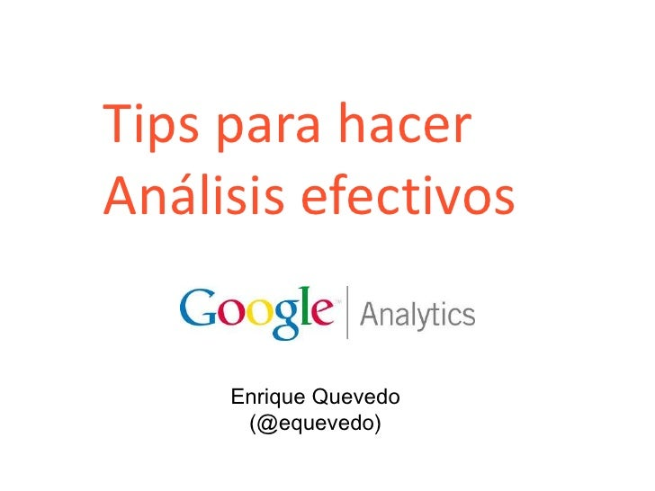 Tips para hacer<br />Análisis efectivos<br />Enrique Quevedo(@equevedo)<br />1<br />