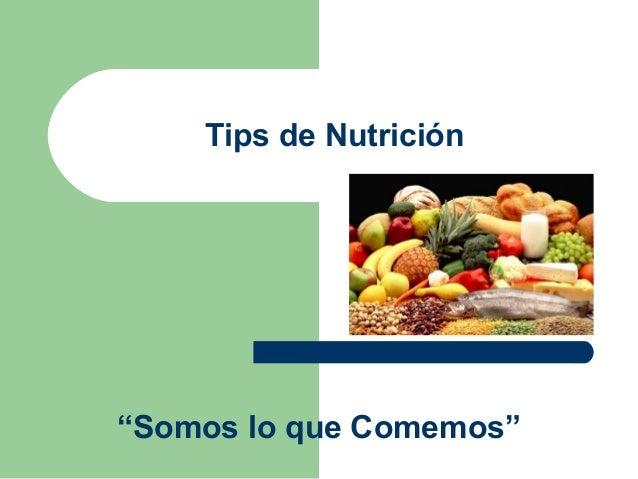 """Tips de Nutrición """"Somos lo que Comemos"""""""