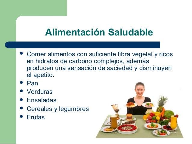 Alimentación Saludable  Comer alimentos con suficiente fibra vegetal y ricos en hidratos de carbono complejos, además pro...