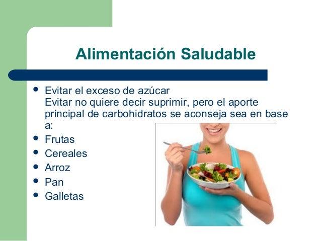 Alimentación Saludable  Evitar el exceso de azúcar Evitar no quiere decir suprimir, pero el aporte principal de carbohidr...