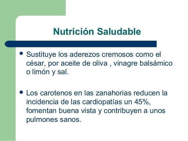 Nutrición Saludable  Sustituye los aderezos cremosos como el césar, por aceite de oliva , vinagre balsámico o limón y sal...