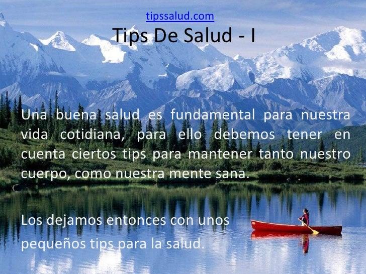 tipssalud.com<br />Tips De Salud - I<br />Una buena salud es fundamental para nuestra vida cotidiana, para ello debemos te...