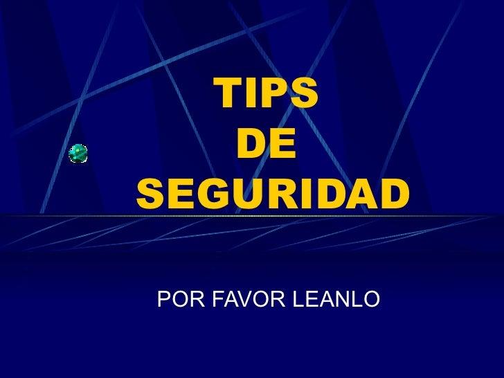 TIPS  DE  SEGURIDAD POR FAVOR LEANLO