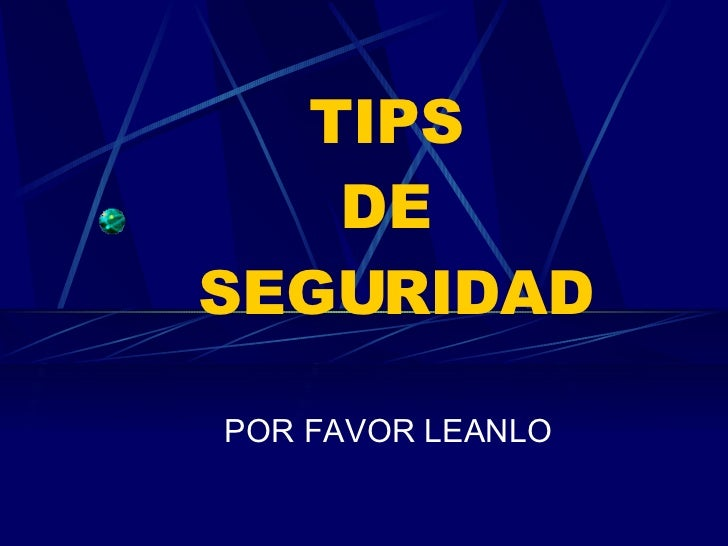 TIPS  DE  SEGURIDAD POR FAVOR LEANLO