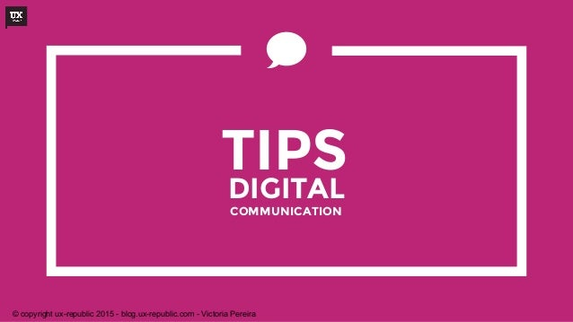 DIGITAL TIPS COMMUNICATION © copyright ux-republic 2015 - blog.ux-republic.com - Victoria Pereira