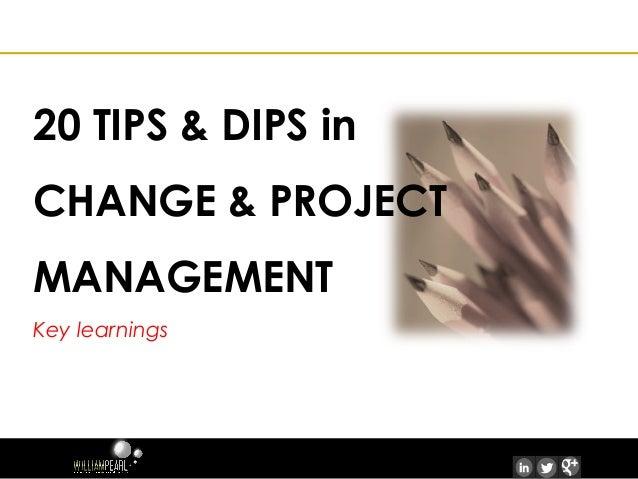 20 TIPS & DIPS inCHANGE & PROJECTMANAGEMENTKey learnings  Shirley Williams