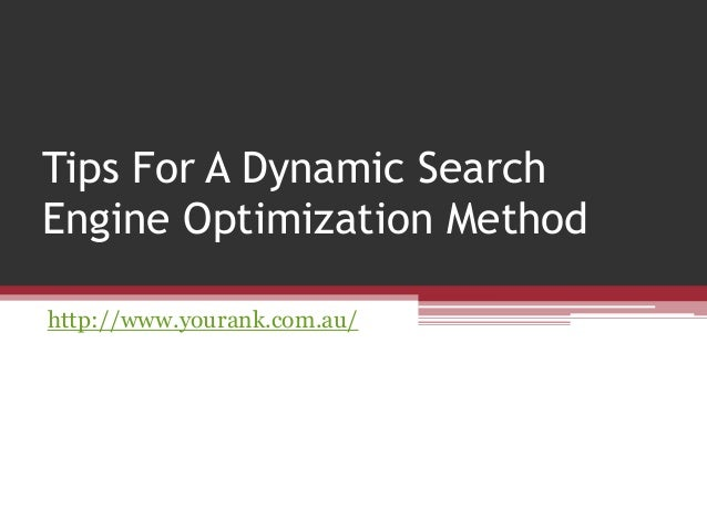 Tips For A Dynamic SearchEngine Optimization Methodhttp://www.yourank.com.au/