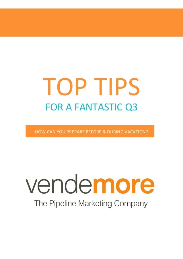TOP  TIPS   FOR  A  FANTASTIC  Q3   HOW  CAN  YOU  PREPARE  BEFORE  &  DURING  VACATION?