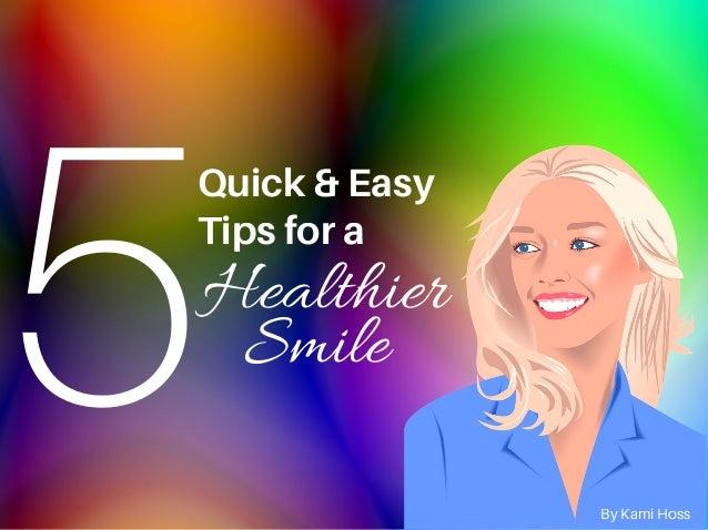 5Quick& Easy Tipsfora Healthier Smile By Kami Hoss