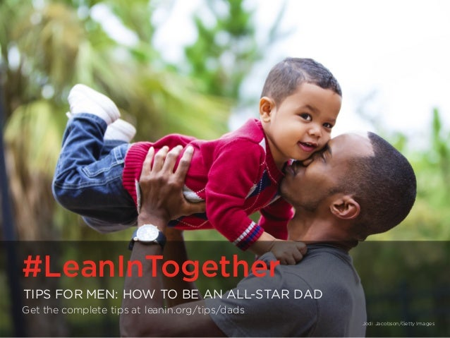 #LeanInTogether | LeanIn.Org/Men #LeanInTogether TIPS FOR MEN: HOW TO BE AN ALL-STAR DAD Get the complete tips at leanin.o...