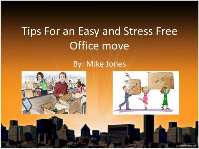 Tips For an Easy and Stress Free Office move By: Mike Jones