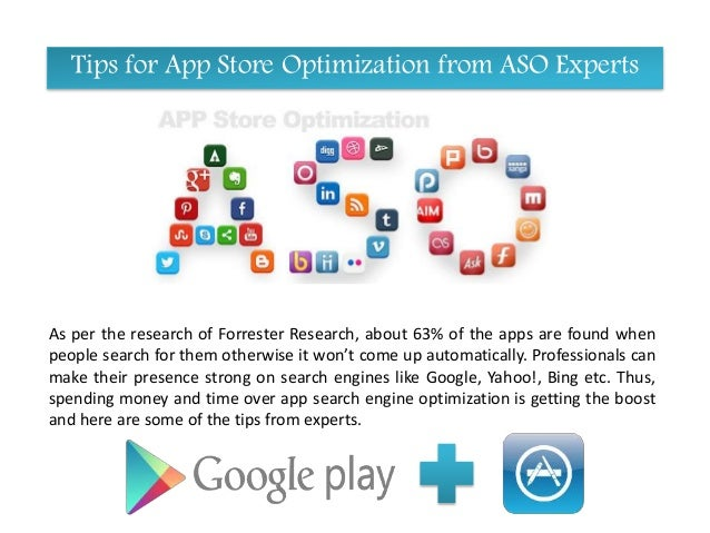 Tips for App Store Optimization from ASO Experts As per the research of Forrester Research, about 63% of the apps are foun...
