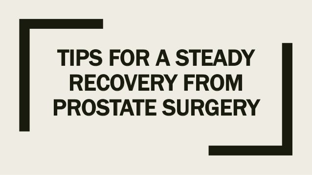 Tips For A Steady Recovery From Prostate Surgery