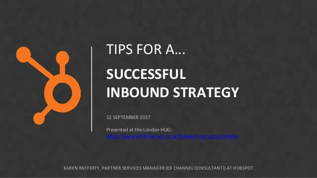 TIPS FOR A... SUCCESSFUL INBOUND STRATEGY 12 SEPTEMBER 2017 Presented at the London HUG: https://www.whitehat-seo.co.uk/hu...