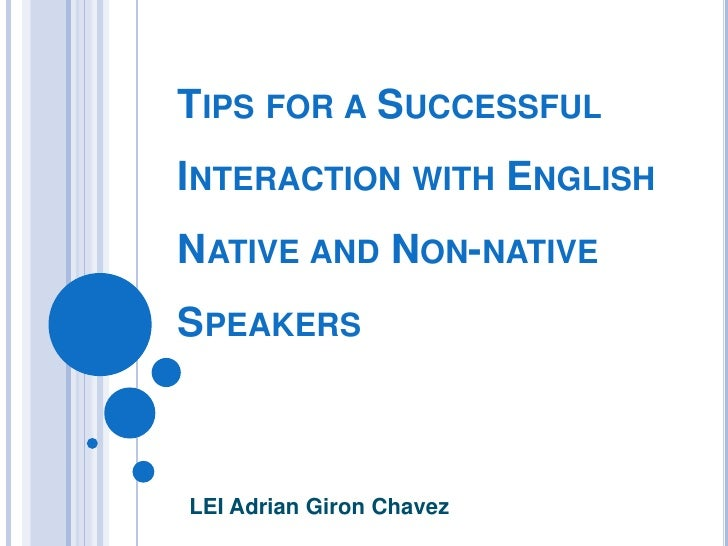 TIPS FOR A SUCCESSFUL INTERACTION WITH ENGLISH NATIVE AND NON-NATIVE SPEAKERS    LEI Adrian Giron Chavez