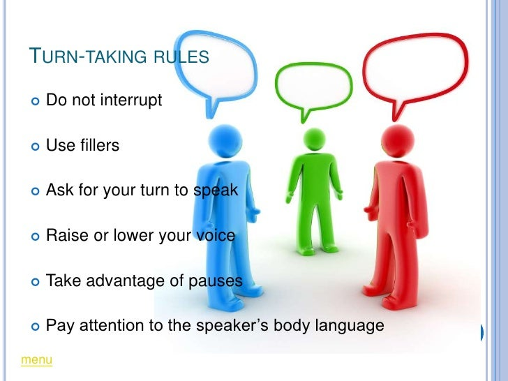 TURN-TAKING RULES      Do not interrupt      Use fillers      Ask for your turn to speak      Raise or lower your voic...