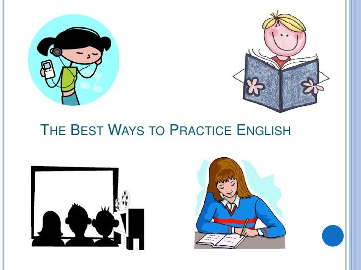 THE BEST WAYS TO PRACTICE ENGLISH