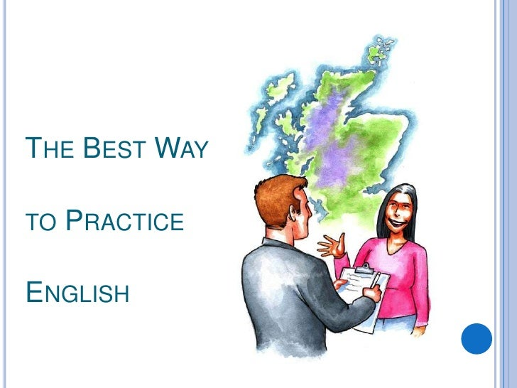 THE BEST WAY  TO   PRACTICE  ENGLISH