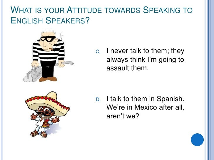 WHAT IS YOUR ATTITUDE TOWARDS SPEAKING TO ENGLISH SPEAKERS?                      C.   I never talk to them; they          ...