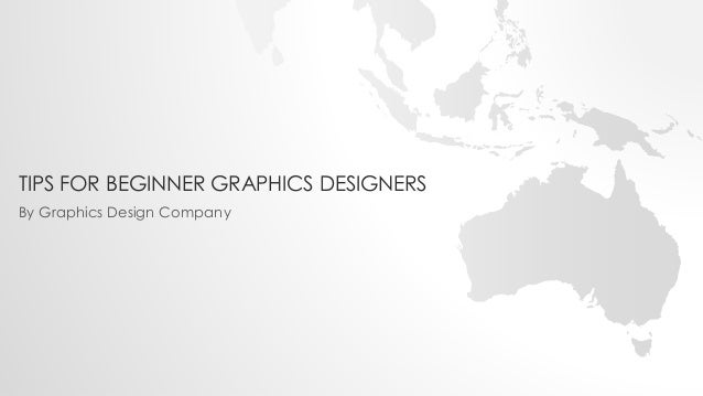 TIPS FOR BEGINNER GRAPHICS DESIGNERS By Graphics Design Company