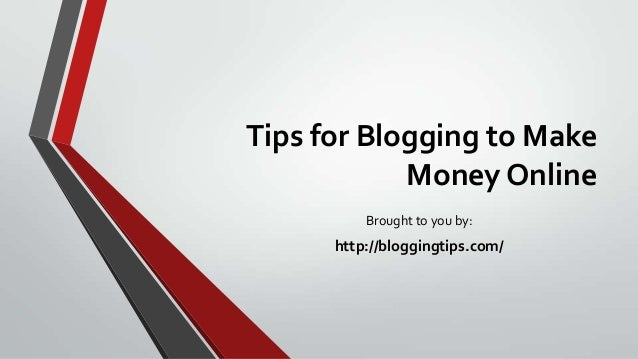 Tips for Blogging to Make Money Online Brought to you by: http://bloggingtips.com/