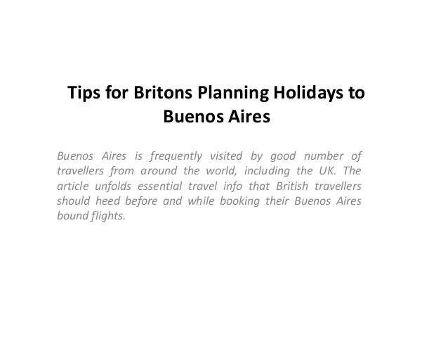 Tips for Britons Planning Holidays to Buenos Aires Buenos Aires is frequently visited by good number of travellers from ar...