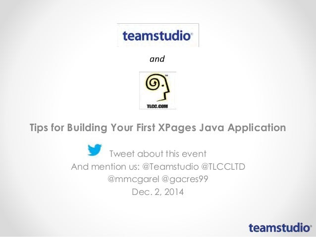 Tips for Building Your First XPages Java Application  Tweet about this event  And mention us: @Teamstudio @TLCCLTD  @mmcga...