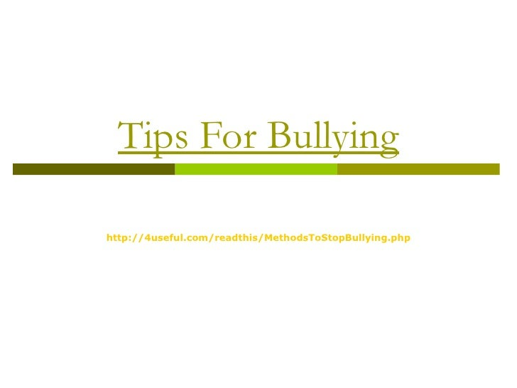 Tips For Bullyinghttp://4useful.com/readthis/MethodsToStopBullying.php