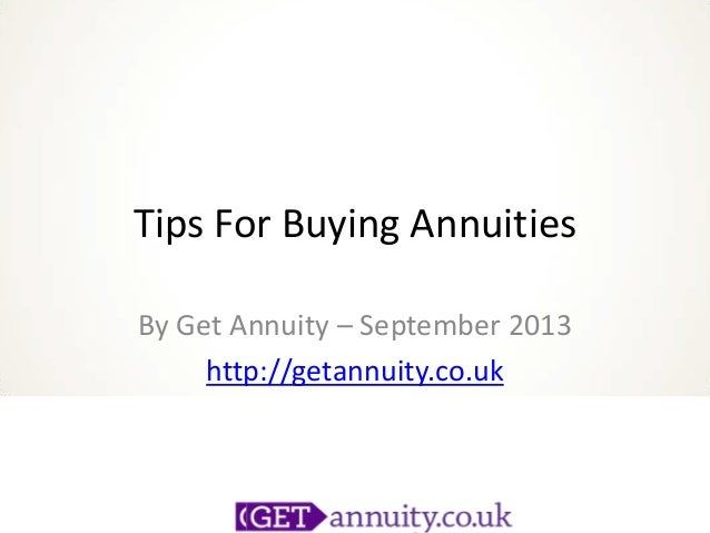 Tips For Buying Annuities By Get Annuity – September 2013 http://getannuity.co.uk